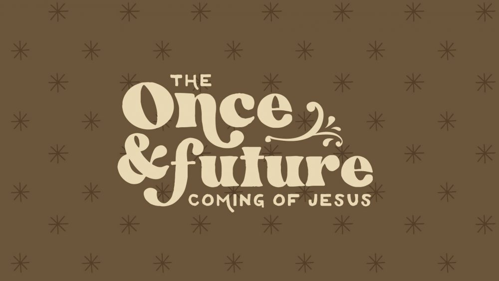 The Once & Future Coming of Jesus